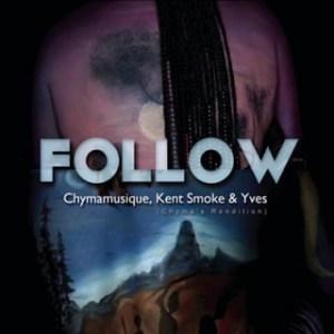 Chymamusique - Follow ft. Kent Smoke & Yves